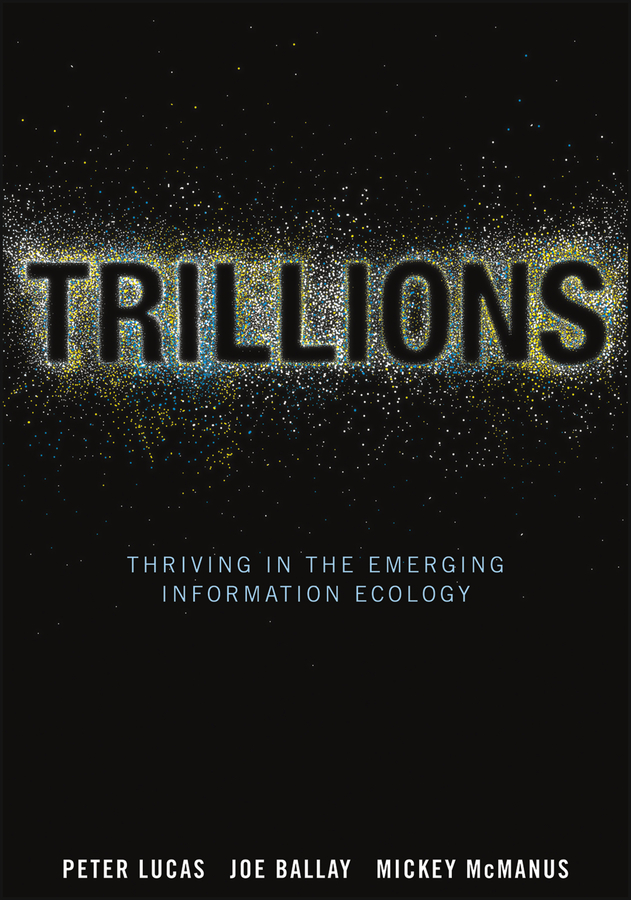 Peter Lucas Trillions. Thriving in the Emerging Information Ecology that we do not have free will