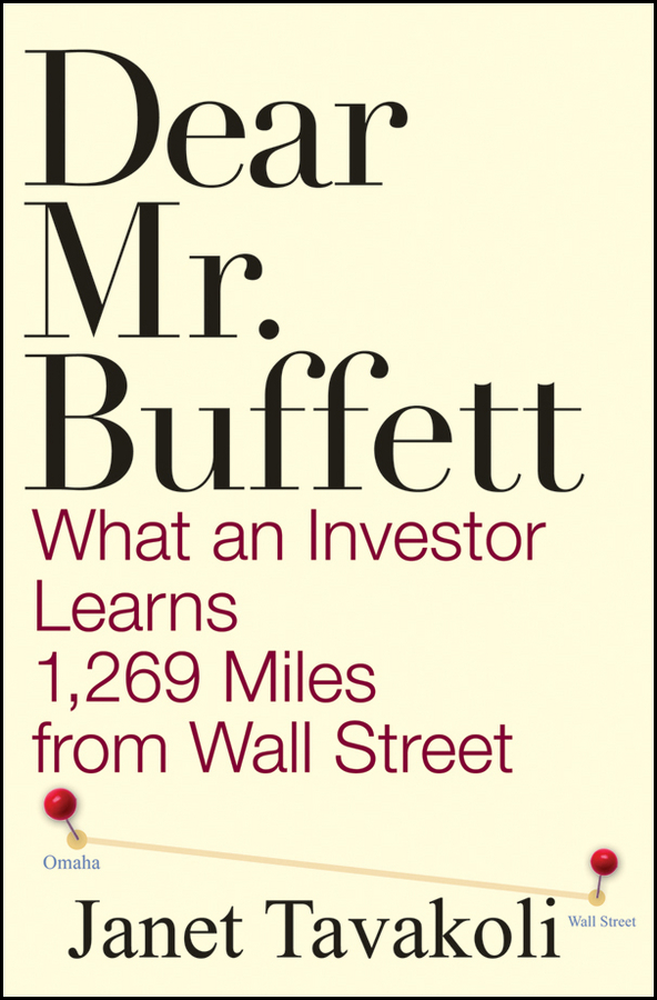 Janet Tavakoli M. Dear Mr. Buffett. What an Investor Learns 1,269 Miles from Wall Street warren buffett warren buffett on business principles from the sage of omaha
