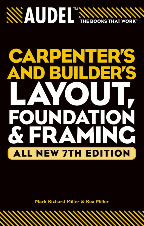 Фото - Rex Miller Audel Carpenter's and Builder's Layout, Foundation, and Framing h simmons leslie olin s construction principles materials and methods