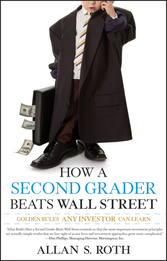 Allan Roth S. How a Second Grader Beats Wall Street. Golden Rules Any Investor Can Learn