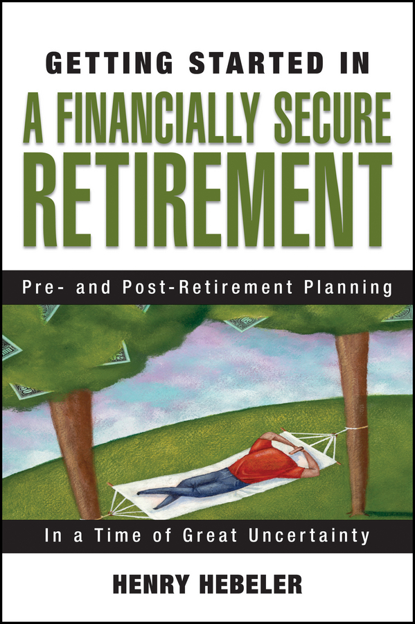 Henry Hebeler K. Getting Started in A Financially Secure Retirement richard andrews don t buy your retirement home without me avoid the traps and get the best deal when buying a home in a retirement community isbn 9780730377719