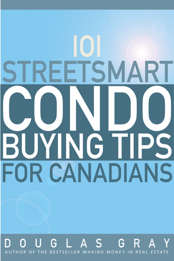 Douglas Gray 101 Streetsmart Condo Buying Tips for Canadians