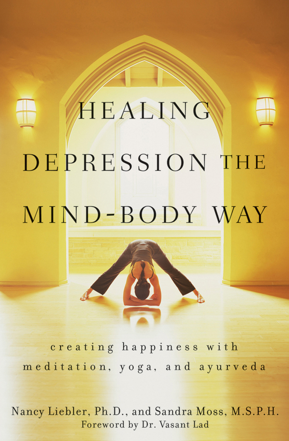 Nancy Liebler Healing Depression the Mind-Body Way. Creating Happiness with Meditation, Yoga, and Ayurveda this book loves you