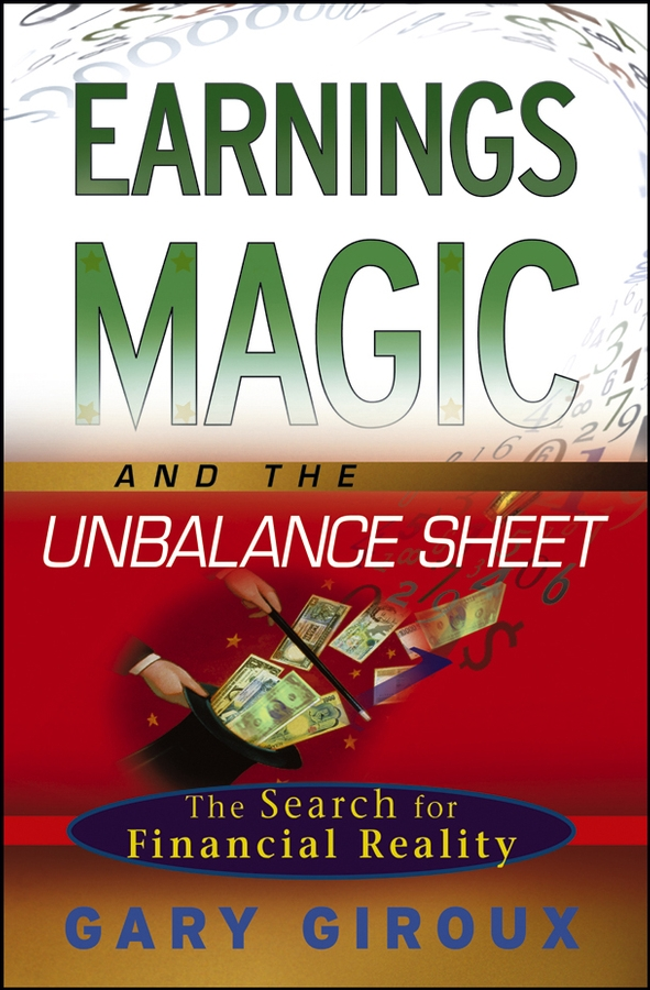 Gary Giroux Earnings Magic and the Unbalance Sheet. The Search for Financial Reality accounting standards and earnings management