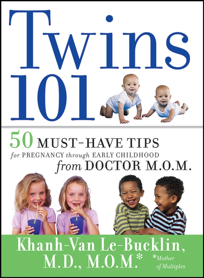 Khanh-Van Le-Bucklin Twins 101. 50 Must-Have Tips for Pregnancy through Early Childhood From Doctor M.O.M.