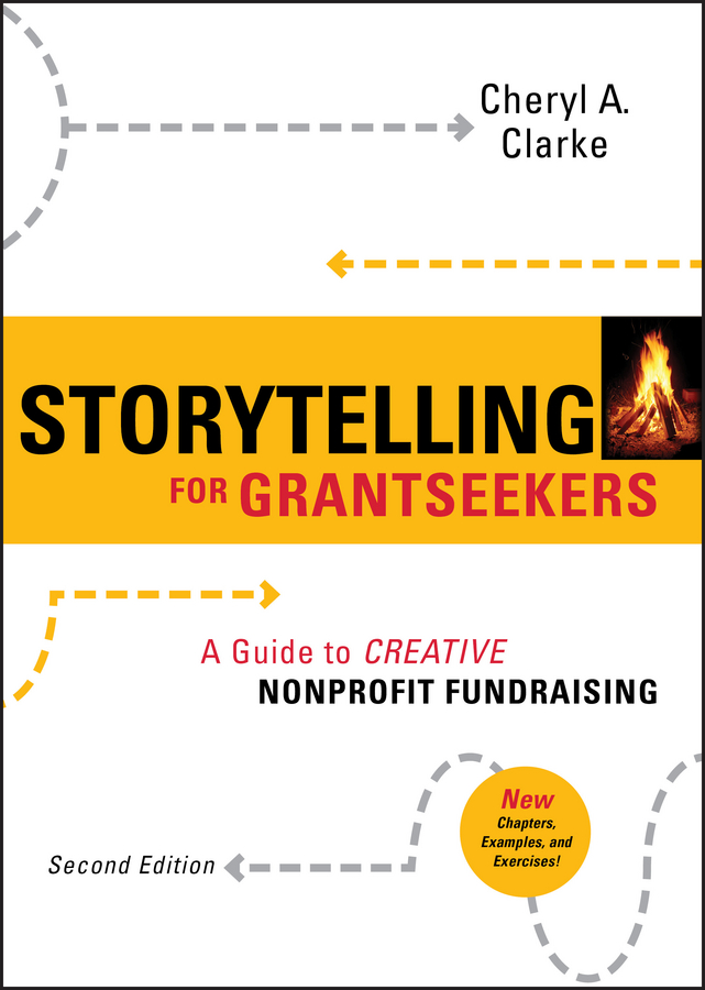 Cheryl Clarke A. Storytelling for Grantseekers. A Guide to Creative Nonprofit Fundraising silvia tony power performance multimedia storytelling for journalism and public relations
