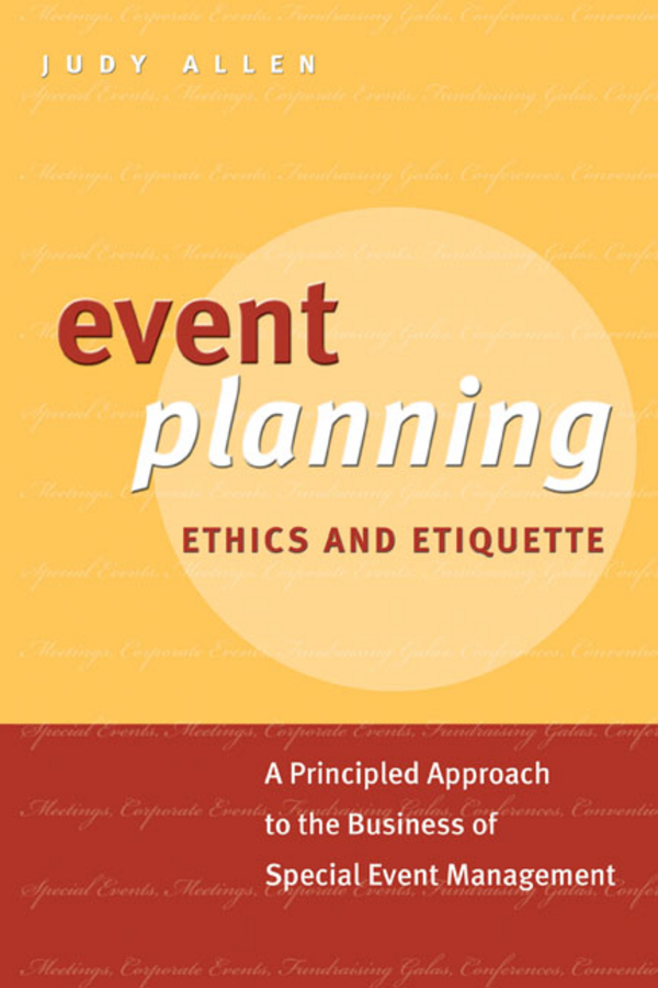Judy Allen Event Planning Ethics and Etiquette. A Principled Approach to the Business of Special Event Management business planning to ease repaying loans