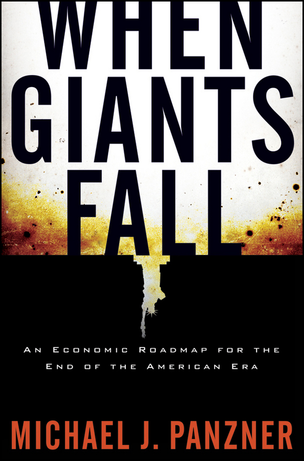 Michael Panzner When Giants Fall. An Economic Roadmap for the End of the American Era they might be giants ottawa
