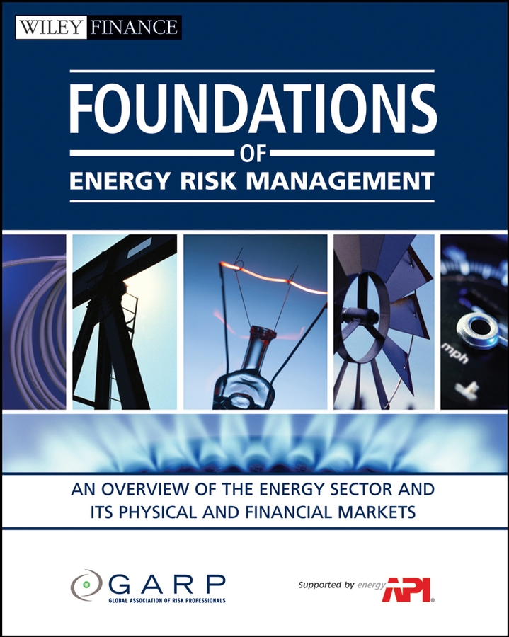 цены на Global Association of Risk Professionals Foundations of Energy Risk Management. An Overview of the Energy Sector and Its Physical and Financial Markets в интернет-магазинах