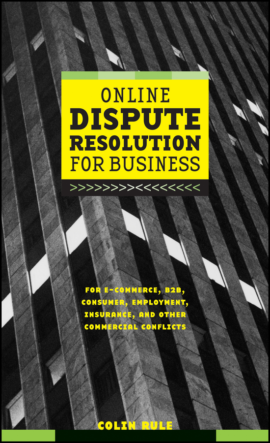 Colin Rule Online Dispute Resolution For Business. B2B, ECommerce, Consumer, Employment, Insurance, and other Commercial Conflicts
