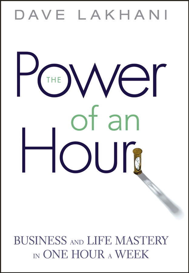 Dave Lakhani Power of An Hour. Business and Life Mastery in One Hour A Week this book loves you
