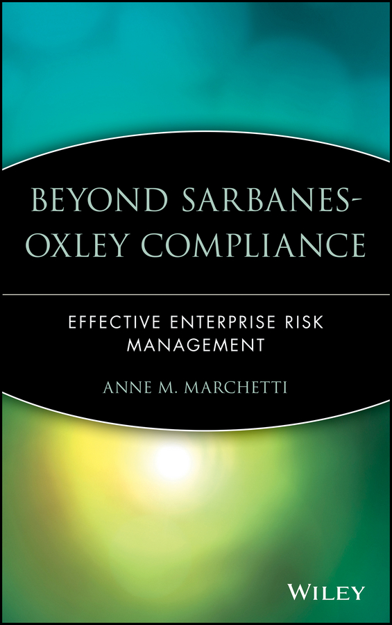 Anne Marchetti M. Beyond Sarbanes-Oxley Compliance. Effective Enterprise Risk Management steve dawson internal control anti fraud program design for the small business a guide for companies not subject to the sarbanes oxley act