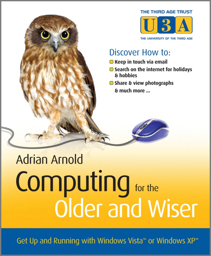 Adrian Arnold Computing for the Older and Wiser. Get Up and Running On Your Home PC adrian arnold the internet for the older and wiser get up and running safely on the web