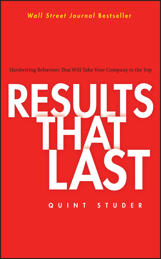 Quint Studer Results That Last. Hardwiring Behaviors That Will Take Your Company to the Top take that take that progress