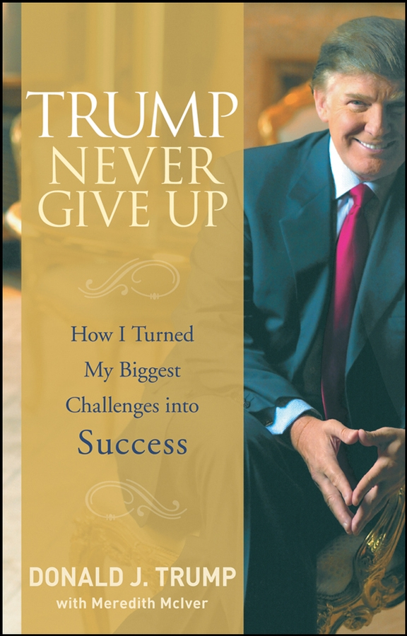 Meredith McIver Trump Never Give Up. How I Turned My Biggest Challenges into Success цена