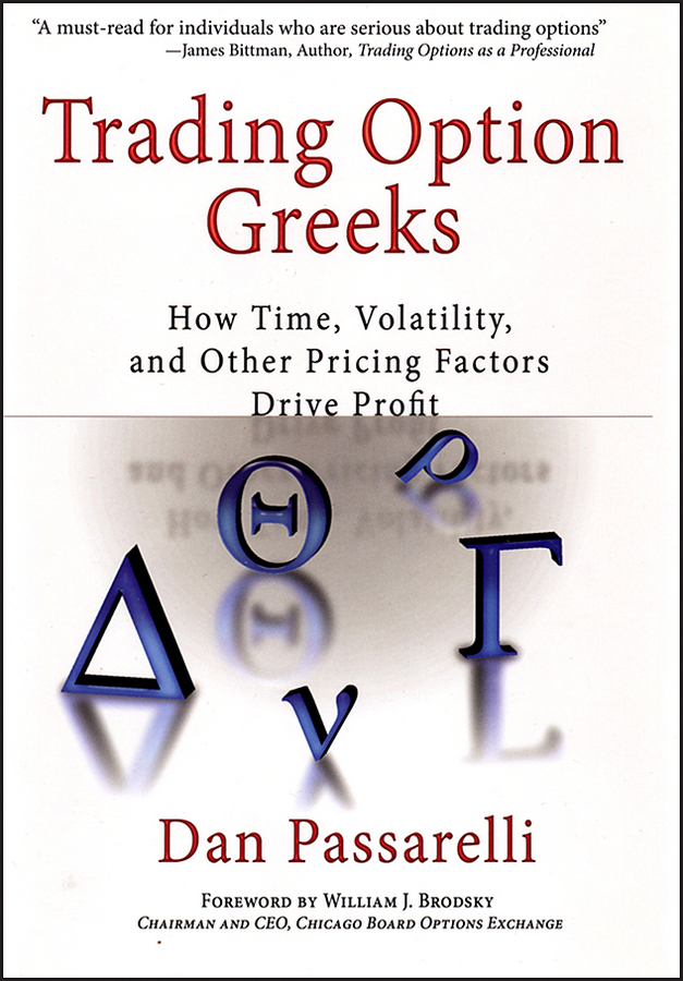 Dan Passarelli Trading Option Greeks. How Time, Volatility, and Other Pricing Factors Drive Profit