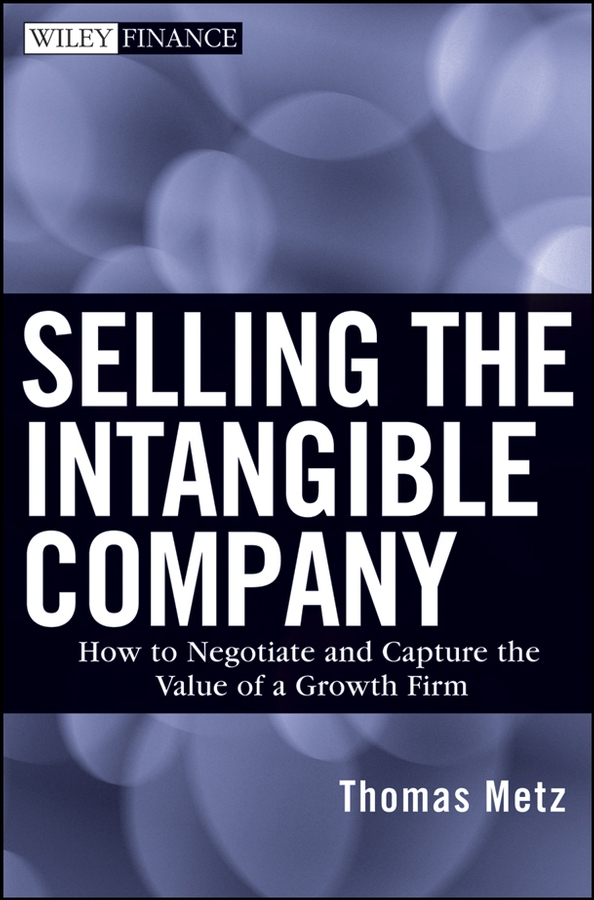 Thomas Metz Selling the Intangible Company. How to Negotiate and Capture the Value of a Growth Firm metz mary metz