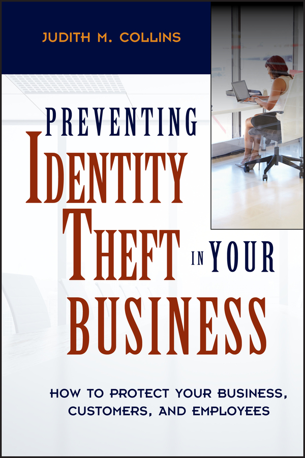 Judith Collins M. Preventing Identity Theft in Your Business. How to Protect Your Business, Customers, and Employees john mauldin code red how to protect your savings from the coming crisis