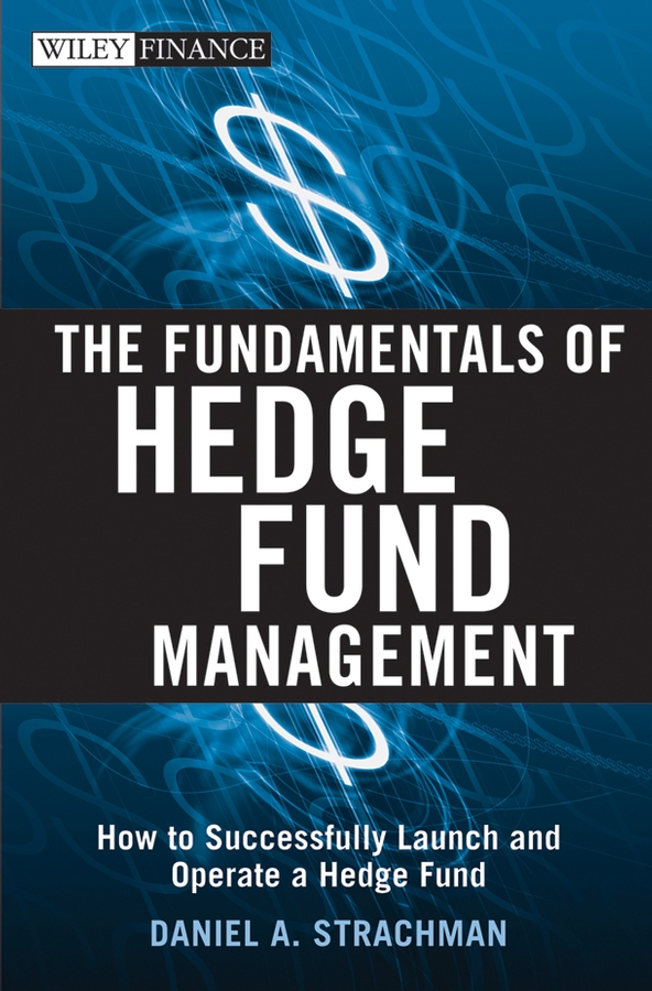 Daniel Strachman A. The Fundamentals of Hedge Fund Management. How to Successfully Launch and Operate a Hedge Fund терка brand new 2015
