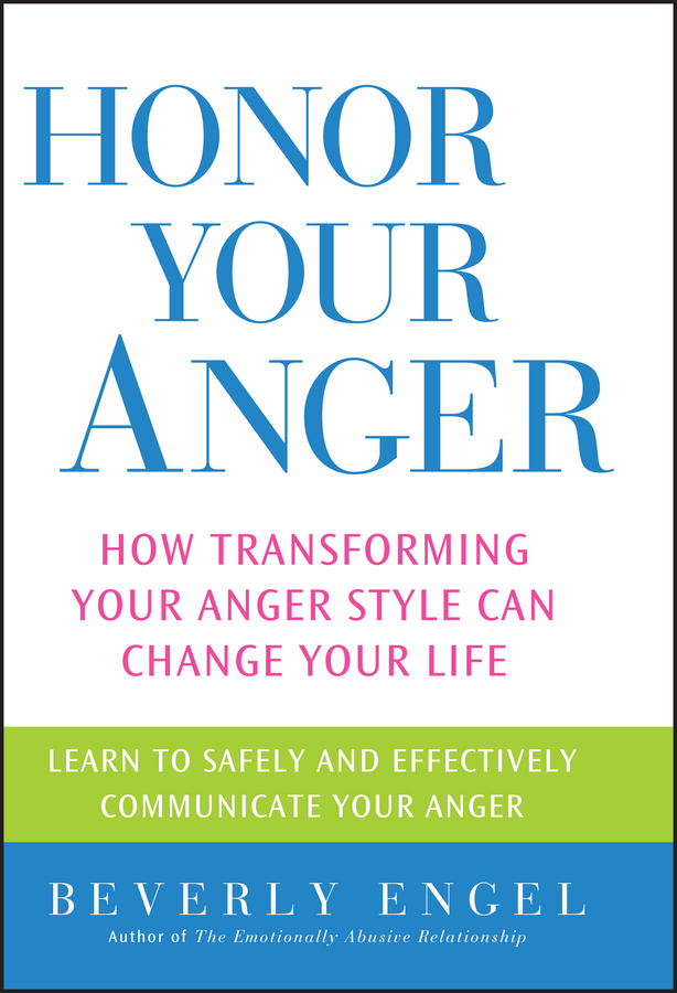 Beverly Engel Honor Your Anger. How Transforming Your Anger Style Can Change Your Life michael burchell no excuses how you can turn any workplace into a great one