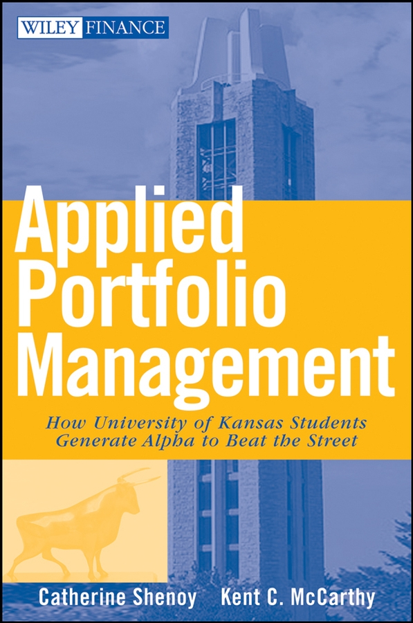 Catherine Shenoy Applied Portfolio Management. How University of Kansas Students Generate Alpha to Beat the Street karen millen pубашка