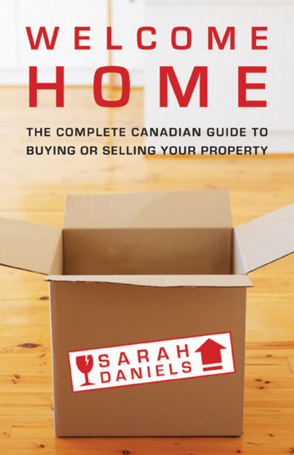 Sarah Daniels Welcome Home. Insider Secrets to Buying or Selling Your Property -- A Canadian Guide andrew winter no nonsense guide to buying and selling property