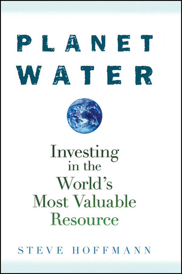 Steve Hoffmann Planet Water. Investing in the World's Most Valuable Resource рамка legrand valena 2 поста темное дерево серебристый 770372