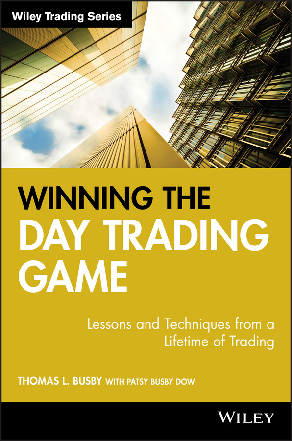 Patsy Dow Busby Winning the Day Trading Game. Lessons and Techniques from a Lifetime of Trading ann c logue day trading for dummies