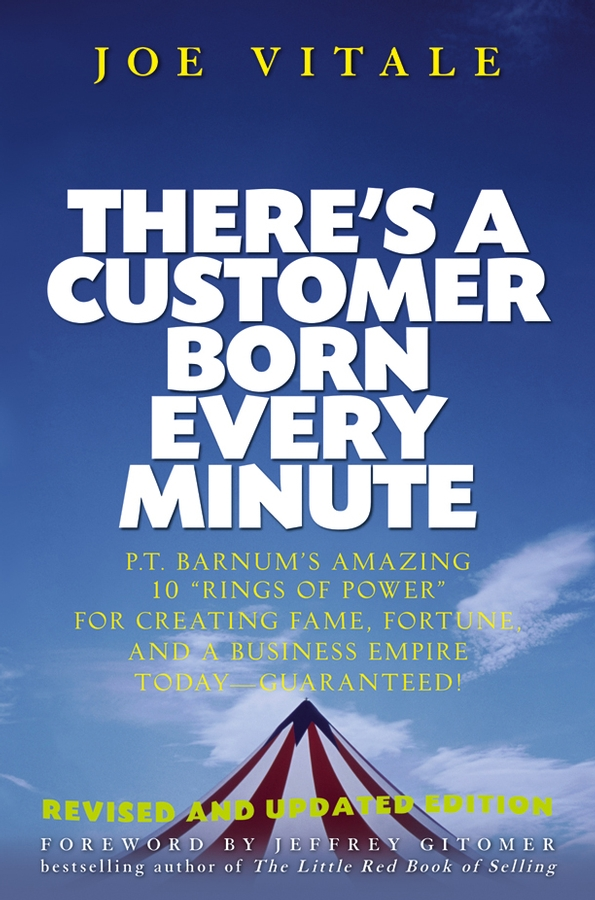 Фото - Joe Vitale There's a Customer Born Every Minute. P.T. Barnum's Amazing 10 Rings of Power for Creating Fame, Fortune, and a Business Empire Today -- Guaranteed! joe vitale the key the missing secret for attracting anything you want