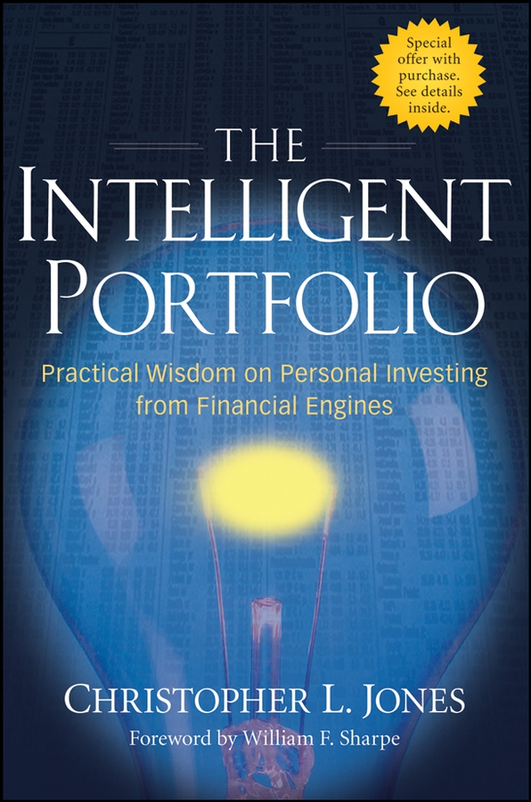 William Sharpe F. The Intelligent Portfolio. Practical Wisdom on Personal Investing from Financial Engines james montier value investing tools and techniques for intelligent investment
