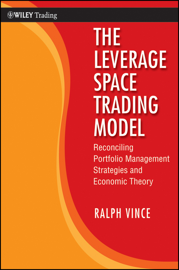 Ralph Vince The Leverage Space Trading Model. Reconciling Portfolio Management Strategies and Economic Theory euan sinclair volatility trading