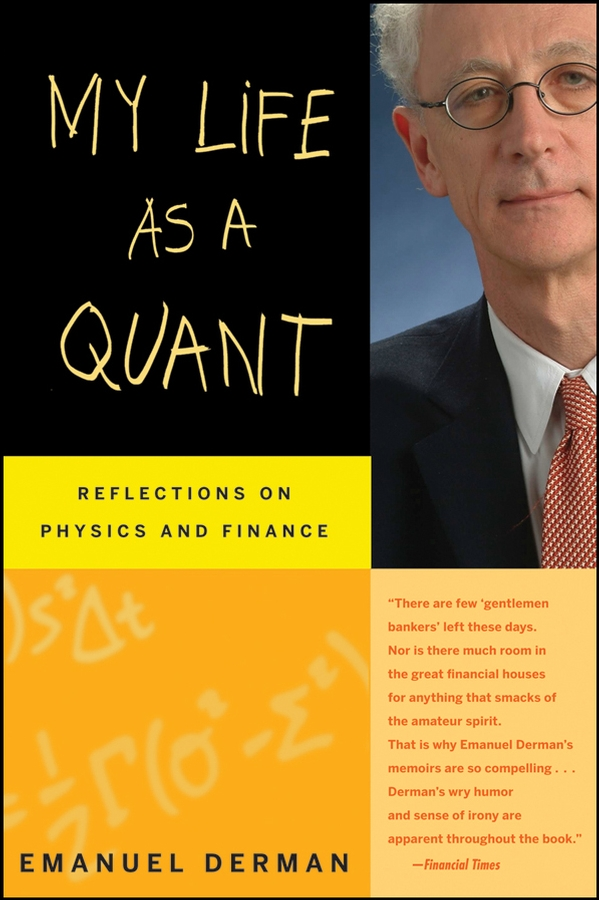 Emanuel Derman My Life as a Quant. Reflections on Physics and Finance c chen julian physics of solar energy
