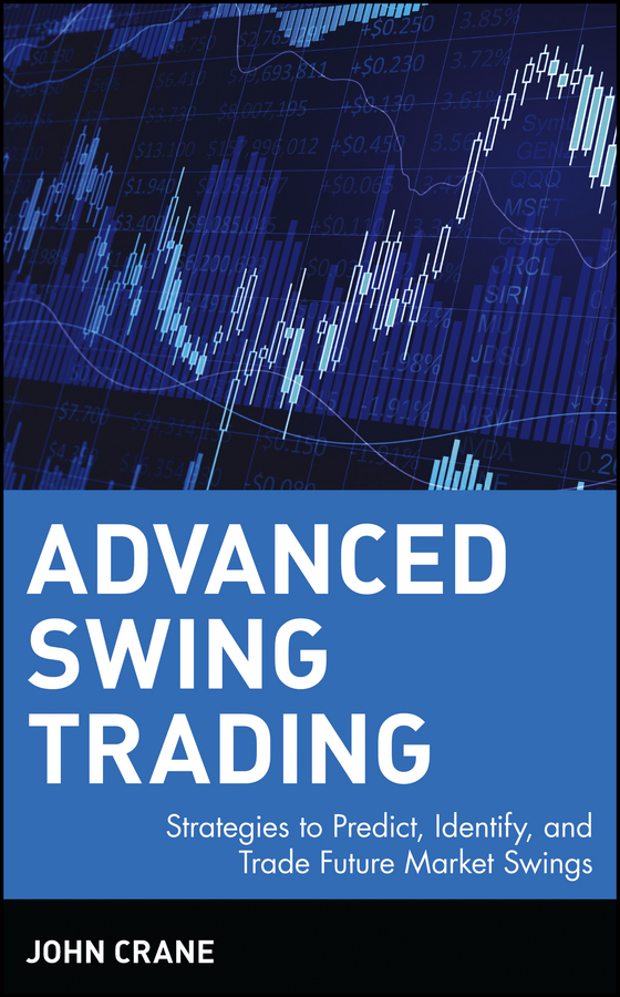John Crane Advanced Swing Trading. Strategies to Predict, Identify, and Trade Future Market Swings цена