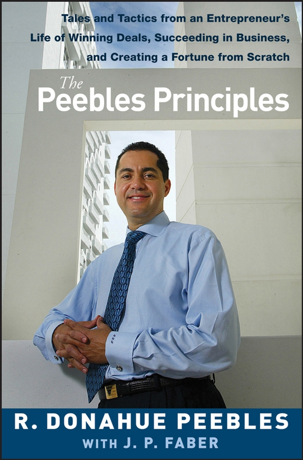 R. Peebles Donahue The Peebles Principles. Tales and Tactics from an Entrepreneur's Life of Winning Deals, Succeeding in Business, and Creating a Fortune from Scratch ballantyne of peebles джинсовые брюки