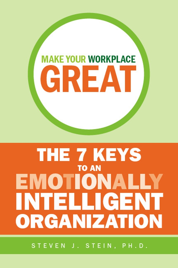 Steven Stein J. Make Your Workplace Great. The 7 Keys to an Emotionally Intelligent Organization christoph lueneburger a culture of purpose how to choose the right people and make the right people choose you