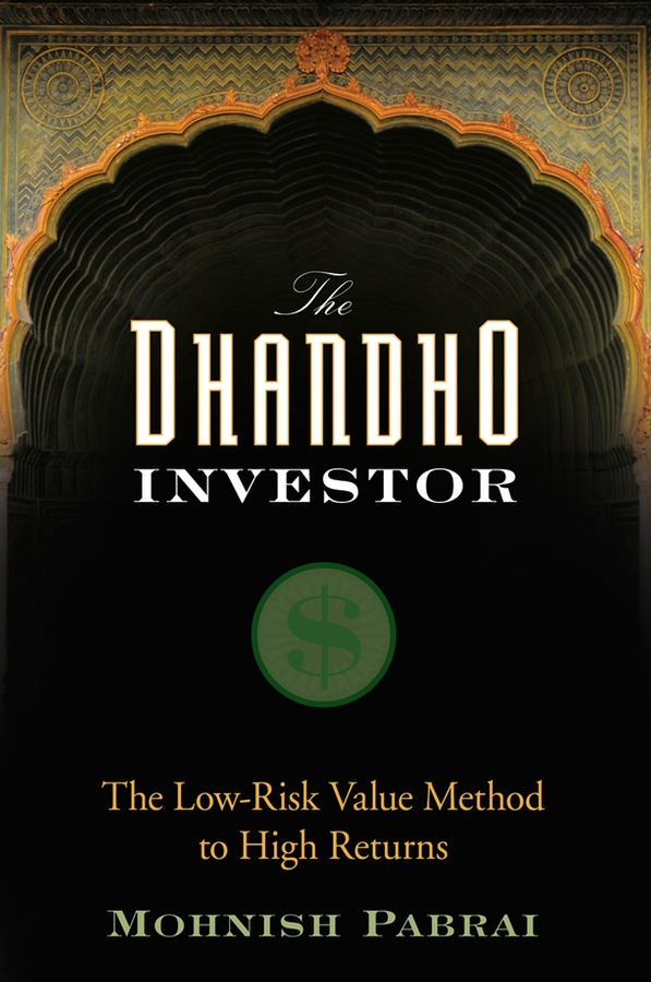 Mohnish Pabrai The Dhandho Investor. The Low-Risk Value Method to High Returns jay hummel the essential advisor building value in the investor advisor relationship