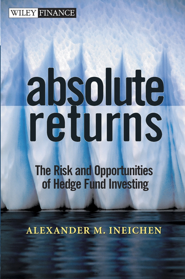 Alexander Ineichen M. Absolute Returns. The Risk and Opportunities of Hedge Fund Investing sona blessing alternative alternatives risk returns and investment strategy