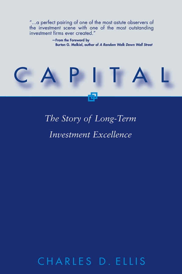 Charles D. Ellis Capital. The Story of Long-Term Investment Excellence inside divergent the initiate s world