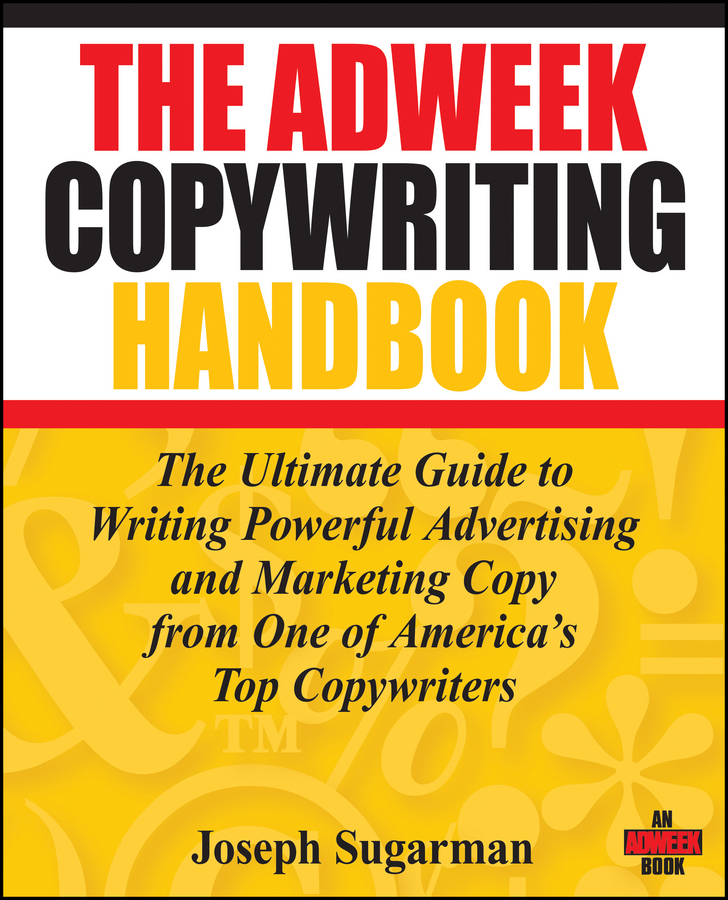 Joseph Sugarman The Adweek Copywriting Handbook. The Ultimate Guide to Writing Powerful Advertising and Marketing Copy from One of America's Top Copywriters scott rogers swipe this the guide to great touchscreen game design
