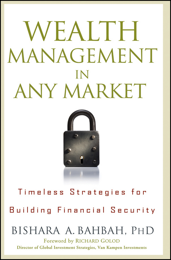 Bishara Bahbah A. Wealth Management in Any Market. Timeless Strategies for Building Financial Security daniel cassidy a manager s guide to strategic retirement plan management