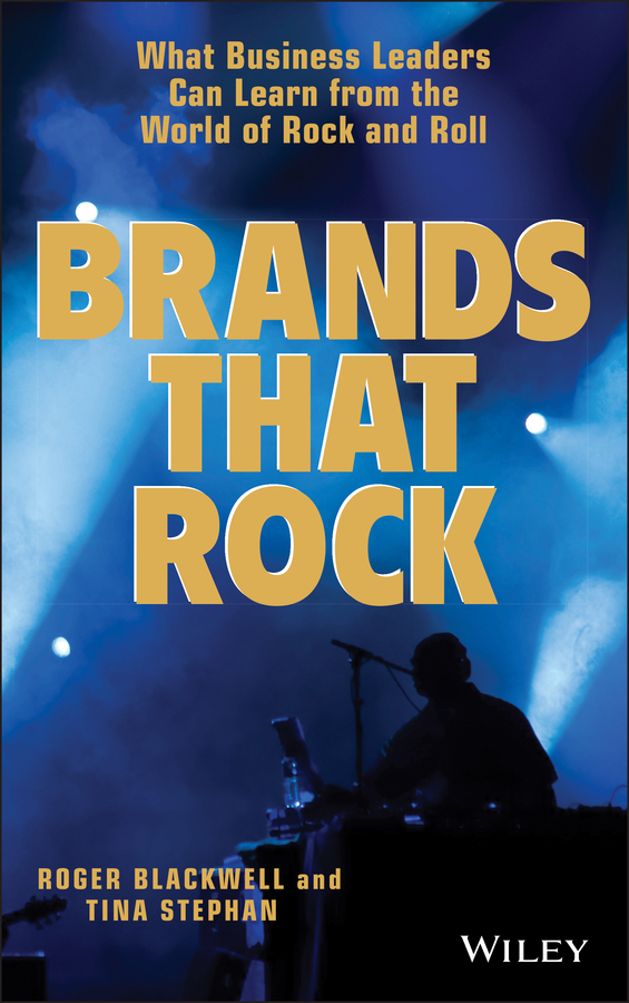 Roger Blackwell Brands That Rock. What Business Leaders Can Learn from the World of Rock and Roll loyalty