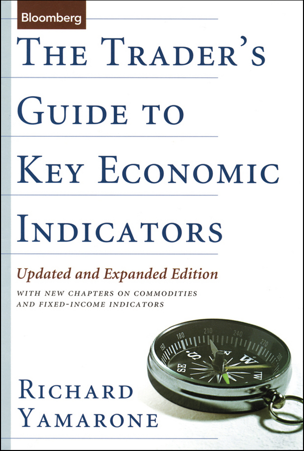 Richard Yamarone The Trader's Guide to Key Economic Indicators. With New Chapters on Commodities and Fixed-Income Indicators finance and investments