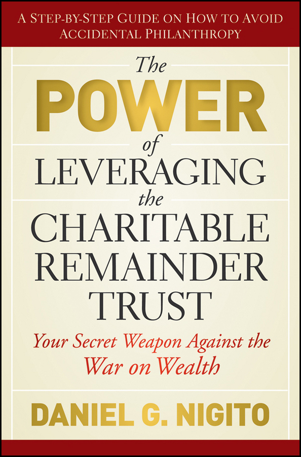 Daniel Nigito The Power of Leveraging the Charitable Remainder Trust. Your Secret Weapon Against the War on Wealth liberty presidential 25buw br
