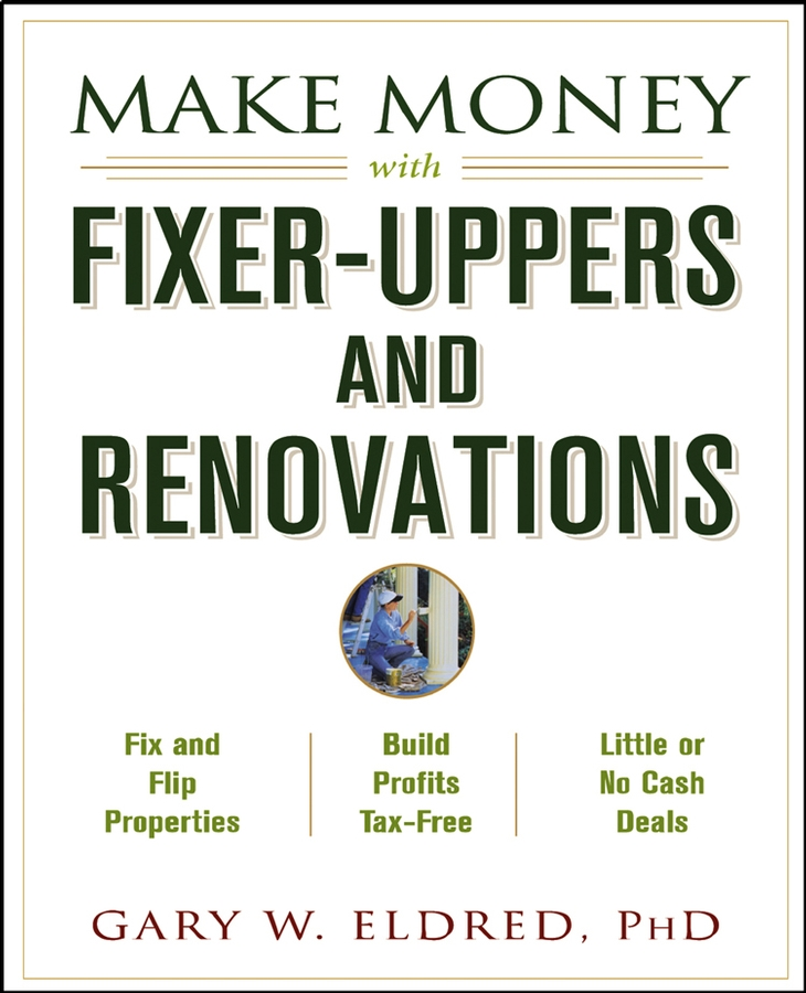 Gary Eldred W. Make Money with Fixer-Uppers and Renovations gary eldred w the beginner s guide to real estate investing