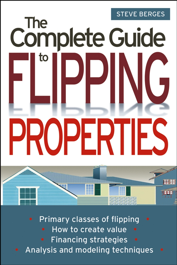 Steve Berges The Complete Guide to Flipping Properties paul esajian the real estate rehab investing bible a proven profit system for finding funding fixing and flipping houses without lifting a paintbrush
