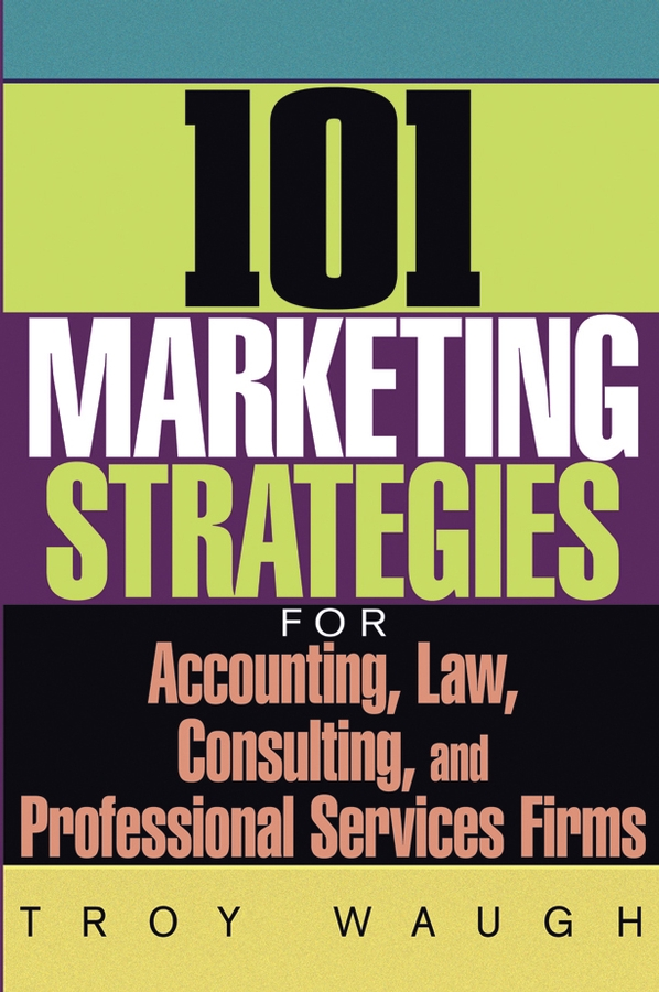 Troy Waugh 101 Marketing Strategies for Accounting, Law, Consulting, and Professional Services Firms howard berkowitz wan survival guide strategies for vpns and multiservice networks
