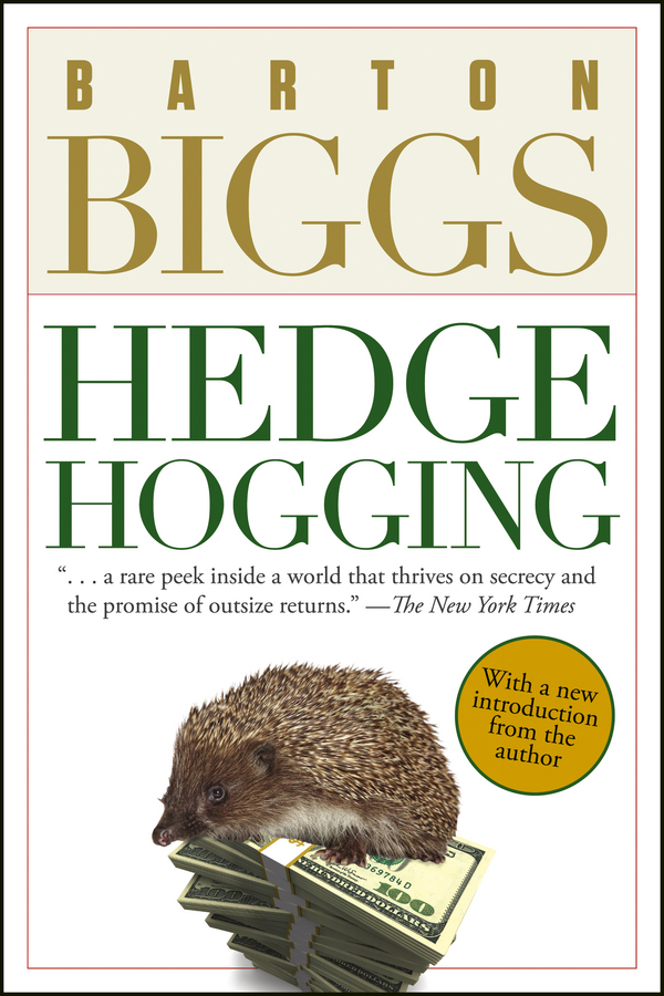 Barton Biggs Hedgehogging janet tavakoli m dear mr buffett what an investor learns 1 269 miles from wall street