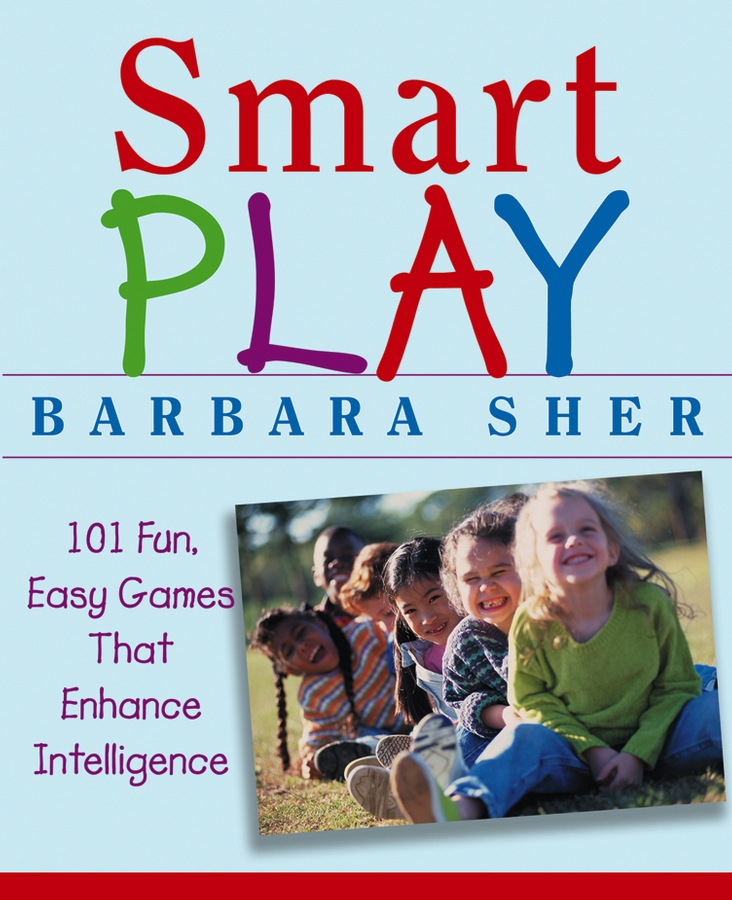 Barbara Sher Smart Play. 101 Fun, Easy Games That Enhance Intelligence 101 games to play