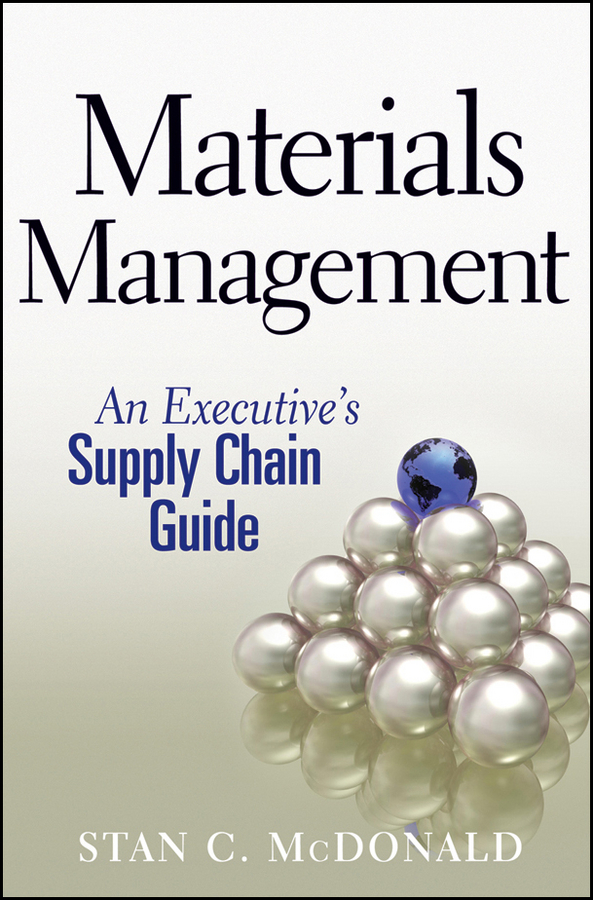 Stan McDonald C. Materials Management. An Executive's Supply Chain Guide daniel stanton supply chain management for dummies
