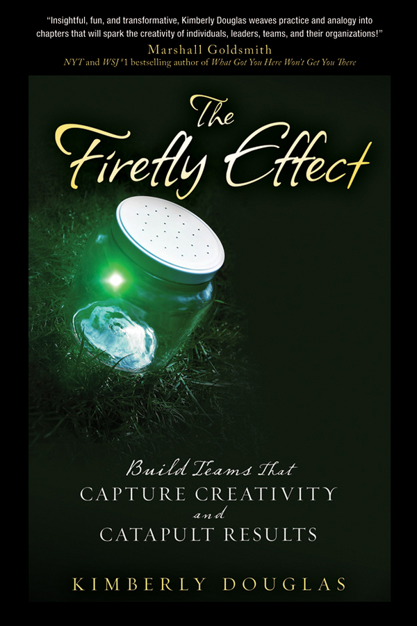 цена на Kimberly Douglas The Firefly Effect. Build Teams That Capture Creativity and Catapult Results